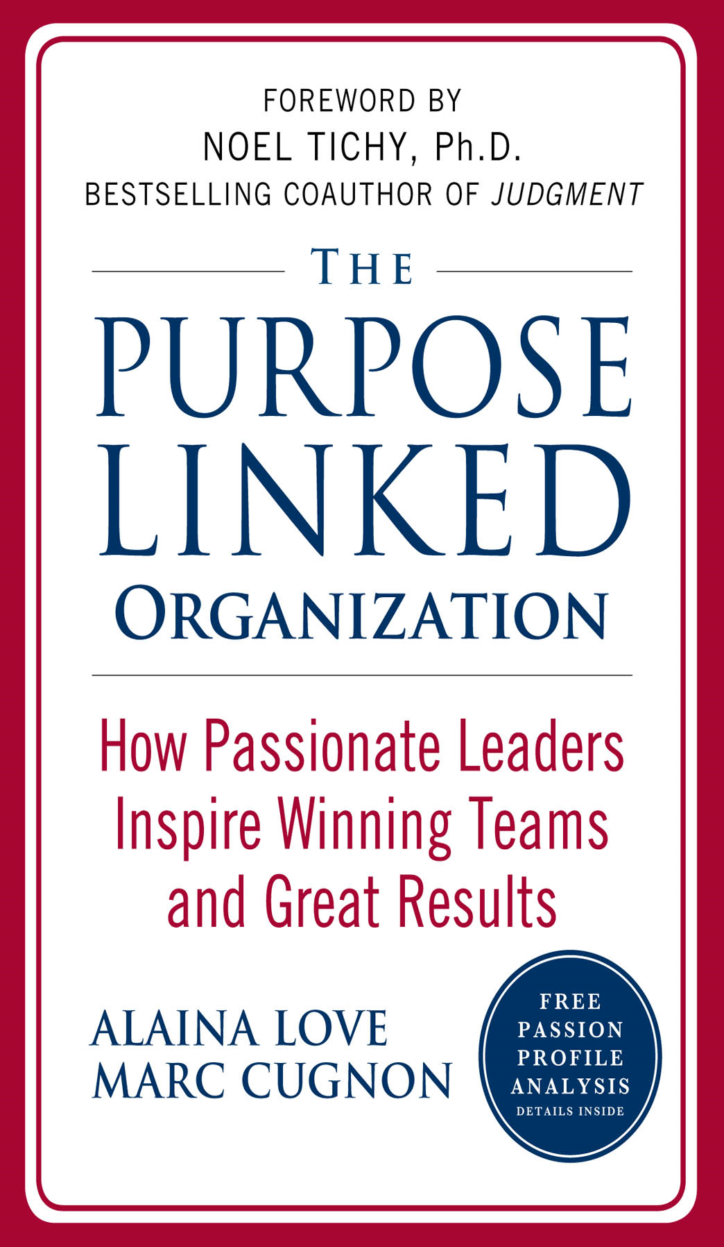 The Purpose Linked Organization: How Passionate Leaders Inspire Winning Teams and Great Results By:  Marc Cugnon,Alaina Love