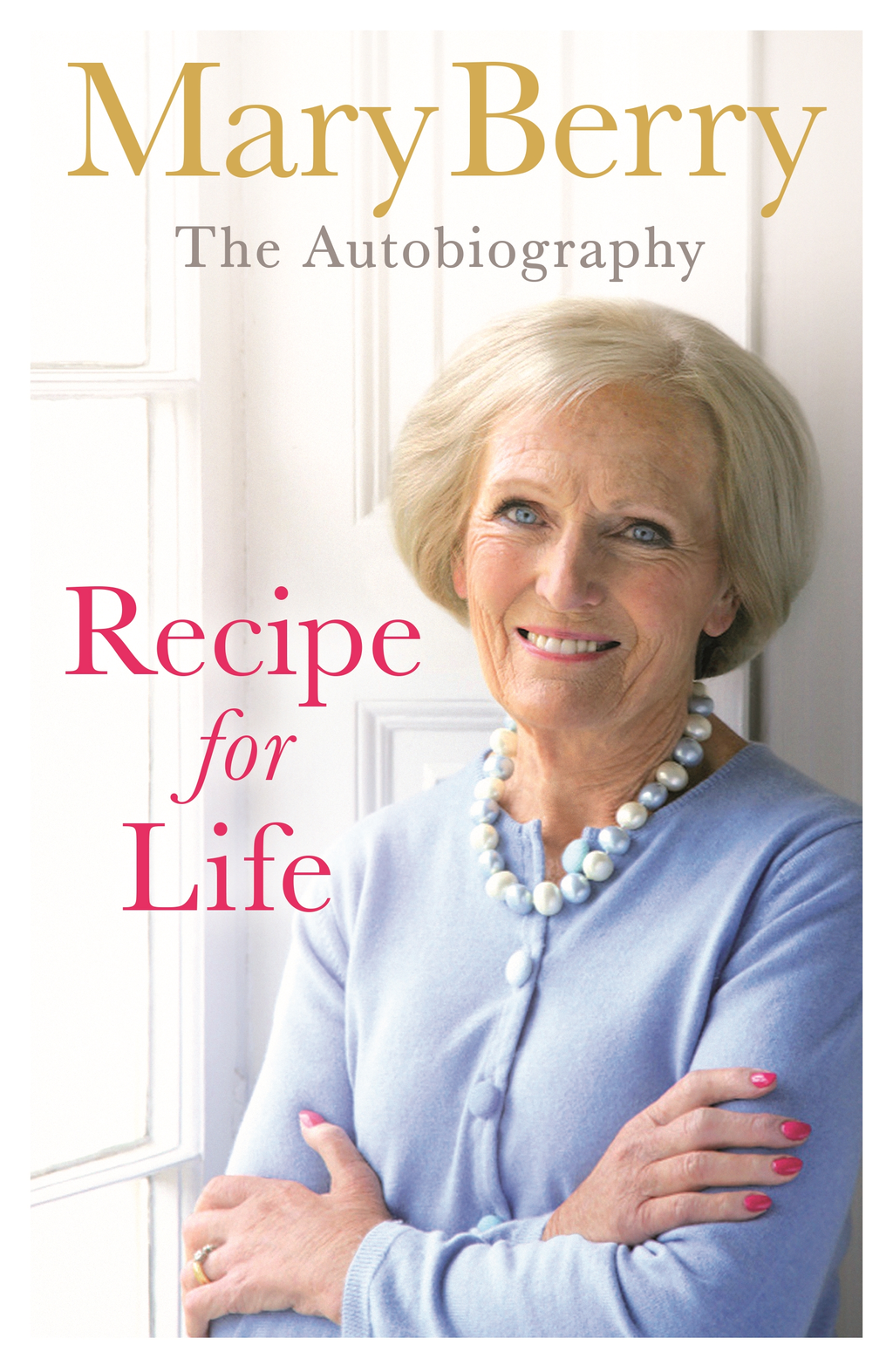 Recipe for Life The Autobiography