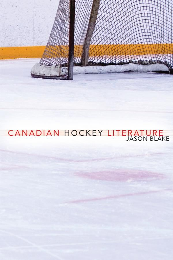 Canadian Hockey Literature By: Jason Blake