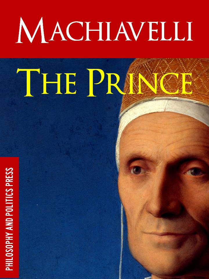 MACHIAVELLI - THE PRINCE By: Machiavelli,Niccolo Machiavelli,Philosophy and Politics Press