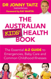 The Australian Kids' Health Book: The Essential A-z Guide To Emergencies , Baby Care And Common Childhood Illnesses: