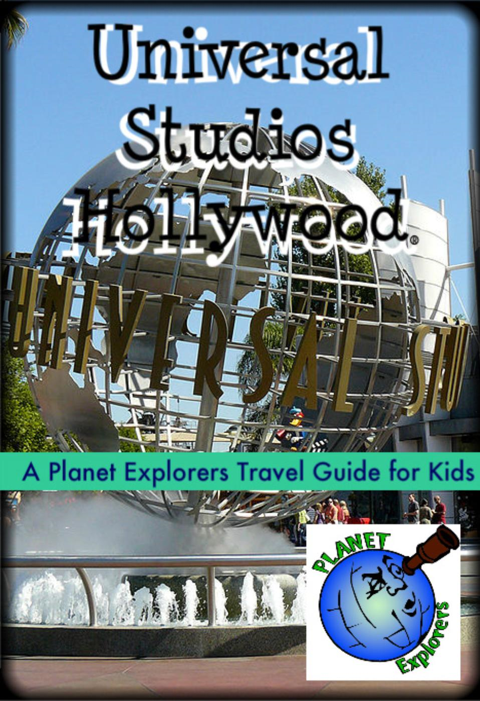 Universal Studios Hollywood: A Planet Explorers Travel Guide for Kids (Planet Explorers Travel Guides for Kids)