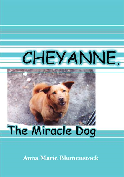 CHEYANNE, THE MIRACLE DOG By: Anna Marie Blumenstock