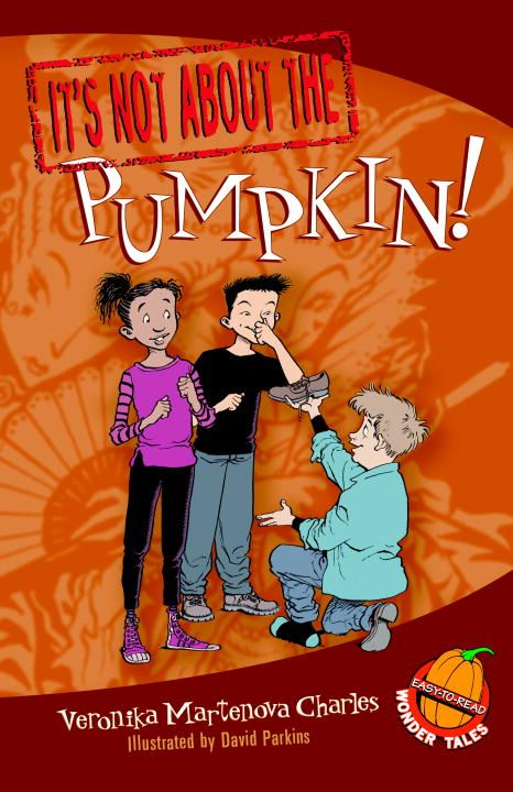 It's Not about the Pumpkin! By: Veronika Martenova Charles,David Parkins