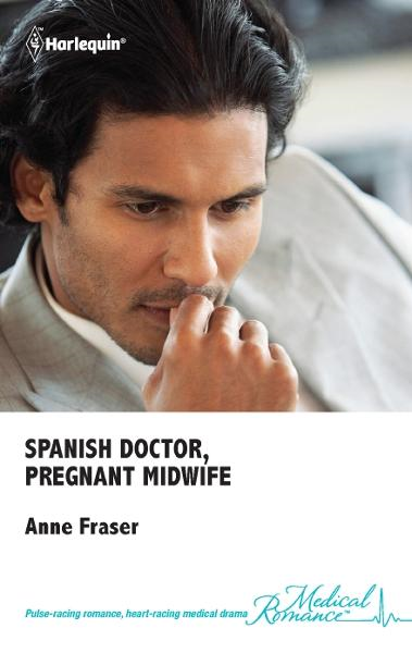 Spanish Doctor, Pregnant Midwife By: Anne Fraser