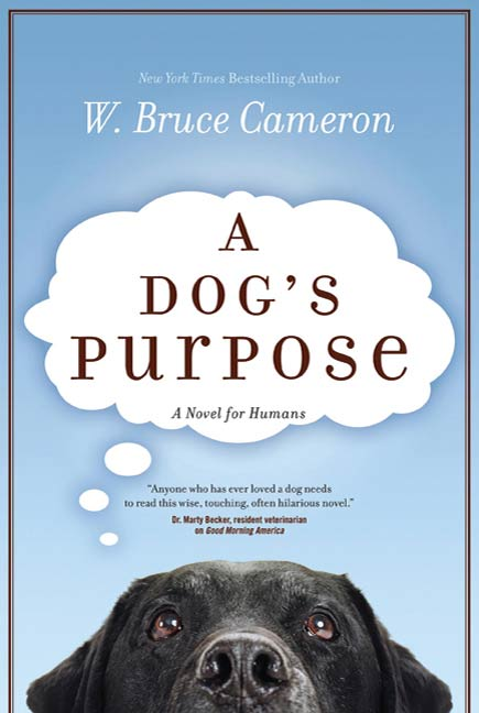 A Dog's Purpose By: W. Bruce Cameron