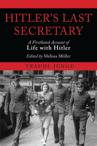 Hitler's Last Secretary: A Firsthand Account of Life with Hitler By: Traudl Junge