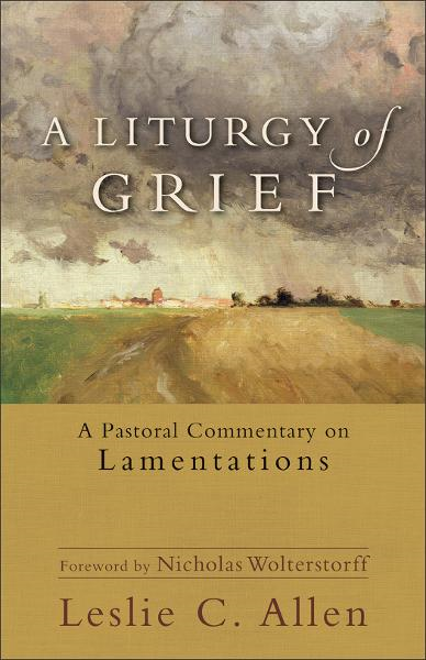 Liturgy of Grief, A By: Leslie C. Allen