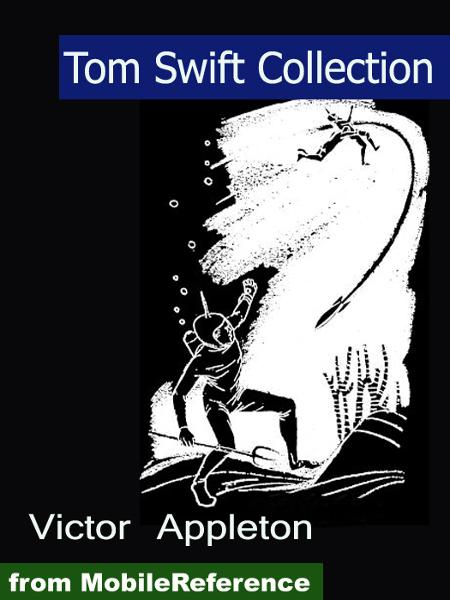 Tom Swift Collection: Tom Swift and His Giant Telescope, Tom Swift and His Airship, Tom Swift and His Photo Telephone, Tom Swift and His Giant Cannon and more  (Mobi Classics)