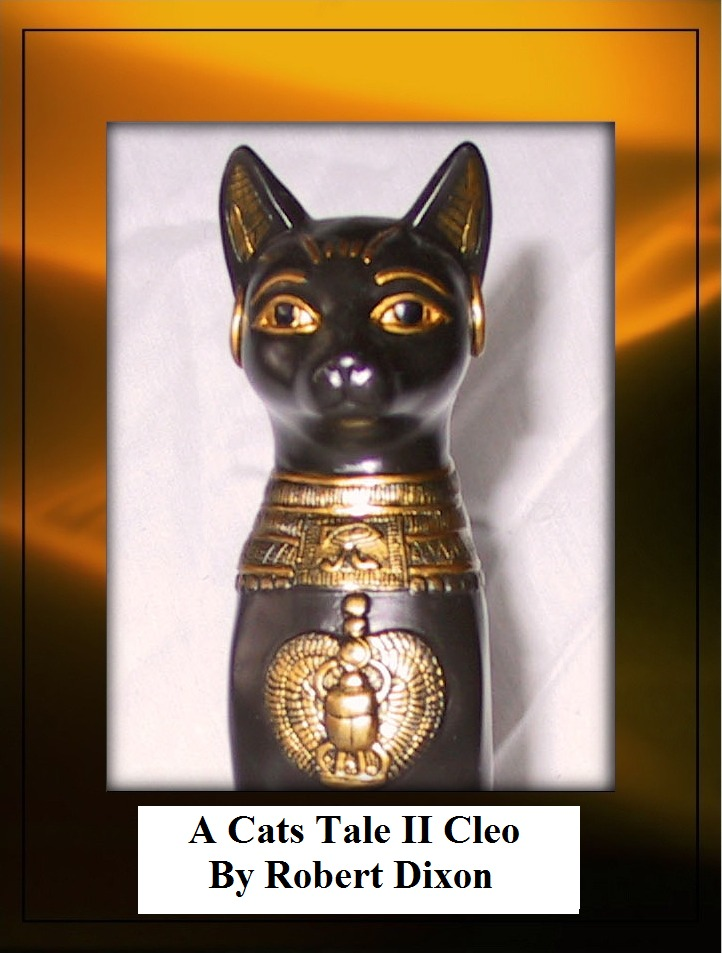 A Cats Tale II Cleo By: Robert Dixon