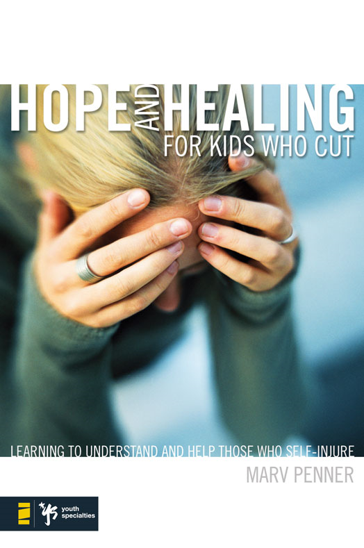 Hope and Healing for Kids Who Cut By: Marv   Penner