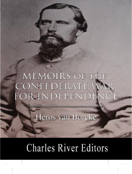 Memoirs of the Confederate War for Independence By: Heros von Borcke
