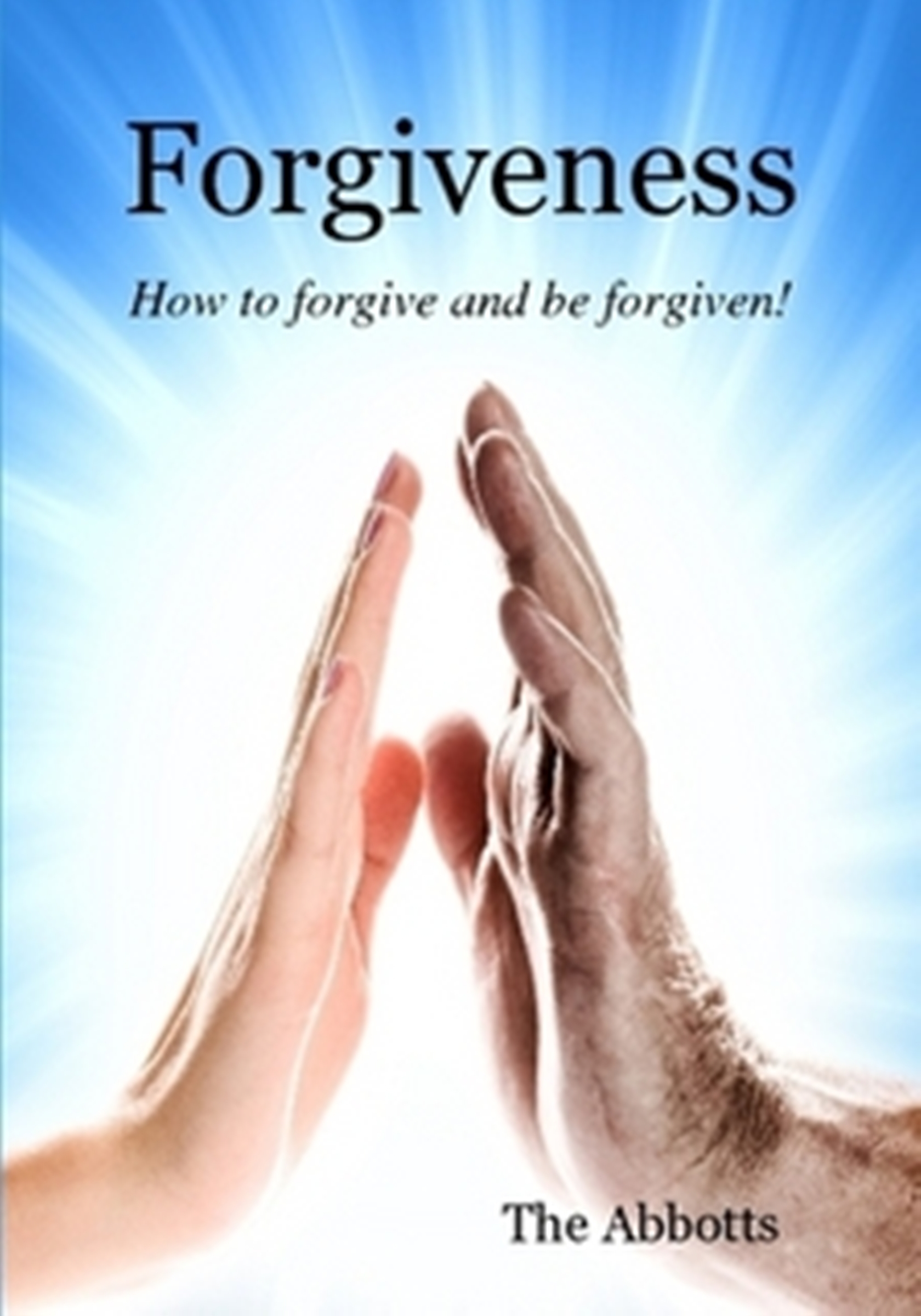 Forgiveness: How to Forgive and be Forgiven!