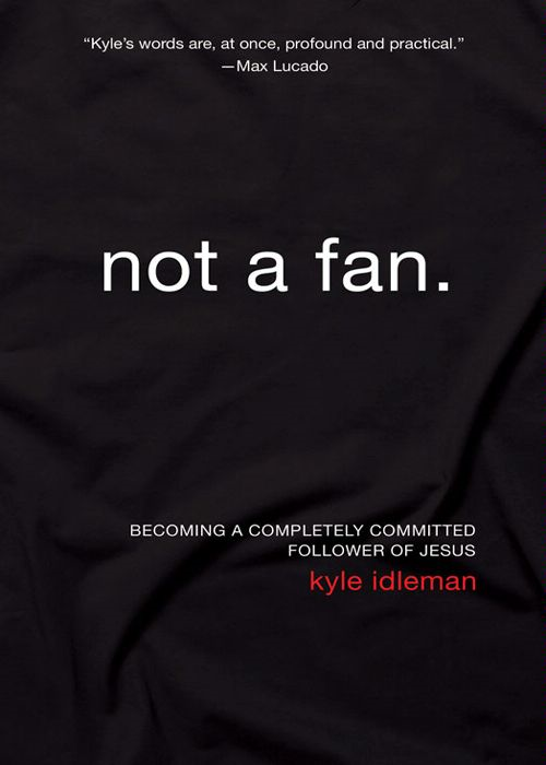 Not a Fan By: Kyle   Idleman