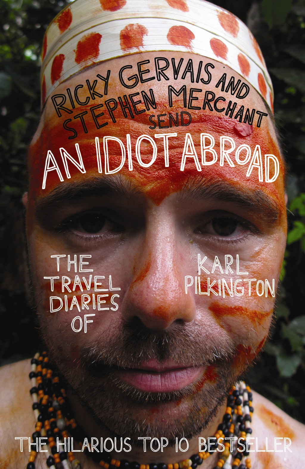 An Idiot Abroad: The Travel Diaries of Karl Pilkington By: Karl Pilkington,Ricky Gervais