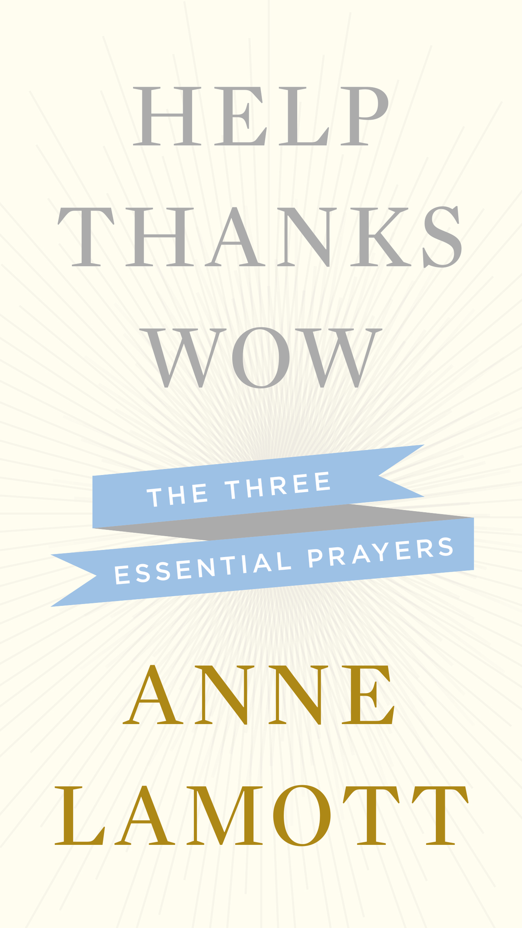 Help, Thanks, Wow By: Anne Lamott