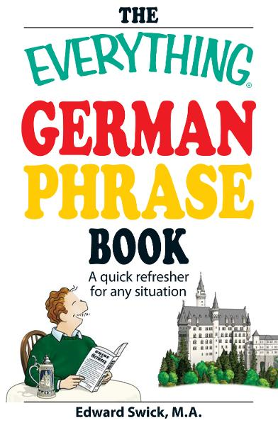 The Everything German Phrase Book: A quick refresher for any situation