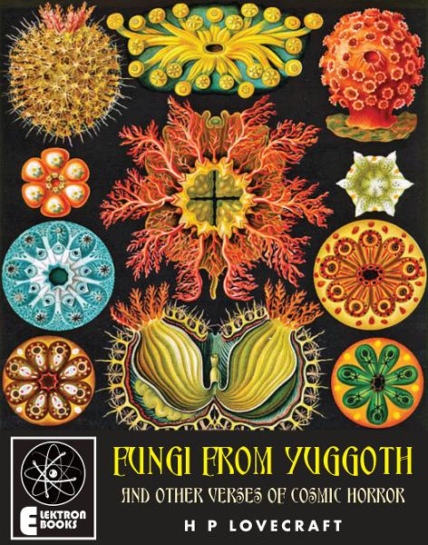 Fungi From Yuggoth: And Other Verses Of Cosmic Horror By: H P Lovecraft