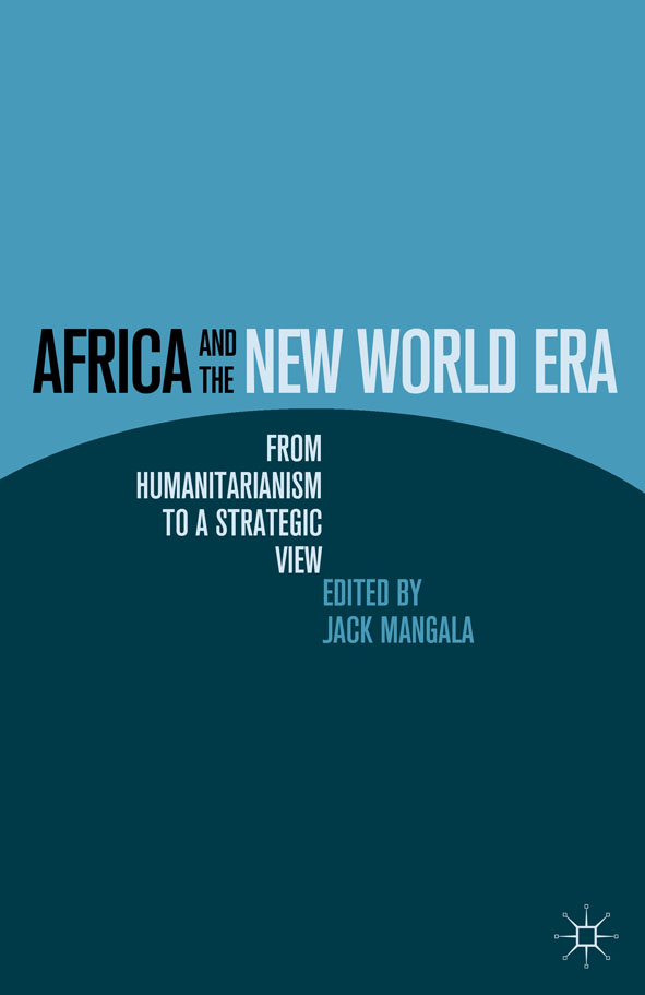 Africa and the New World Era From Humanitarianism to a Strategic View