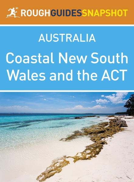Coastal New South Wales and the ACT Rough Guides Snapshot Australia (includes Canberra, the Snowy Mountains, Byron Bay, plus Lord Howe and the Norfolk Islands) By: Rough Guides