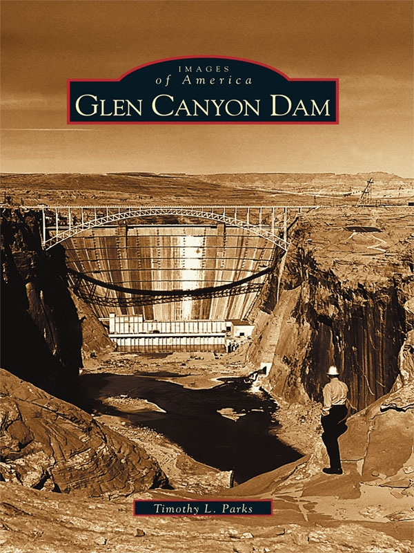 Glen Canyon Dam By: Timothy L. Parks