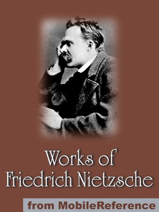 Works Of Friedrich Wilhelm Nietzsche: Including The Birth Of Tragedy, On Truth And Lies In A Nonmoral Sense, The Untimely Meditations, Human, All Too Human And More.  (Mobi Collected Works) By: Friedrich Wilhelm Nietzsche