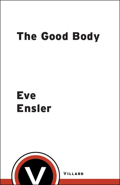 The Good Body By: Eve Ensler