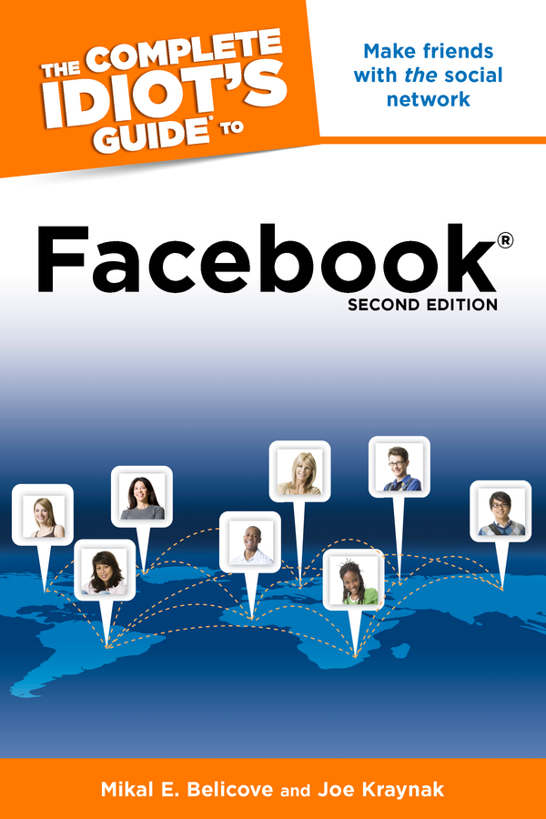 The Complete Idiot's Guide to Facebook, 2nd Edition By: Joe Kraynak,Mikal E. Belicove