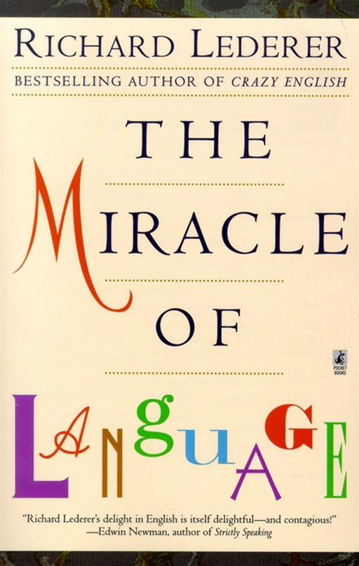 The Miracle of Language By: Richard Lederer