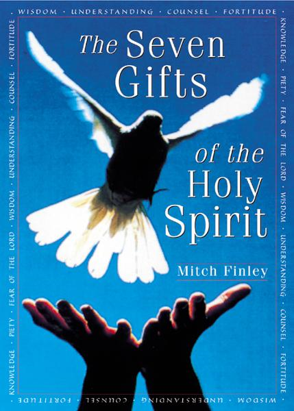 The Seven Gifts of the Holy Spirit By: Finley, Mitch