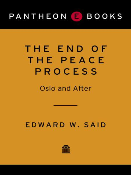 The End of the Peace Process By: Edward W. Said