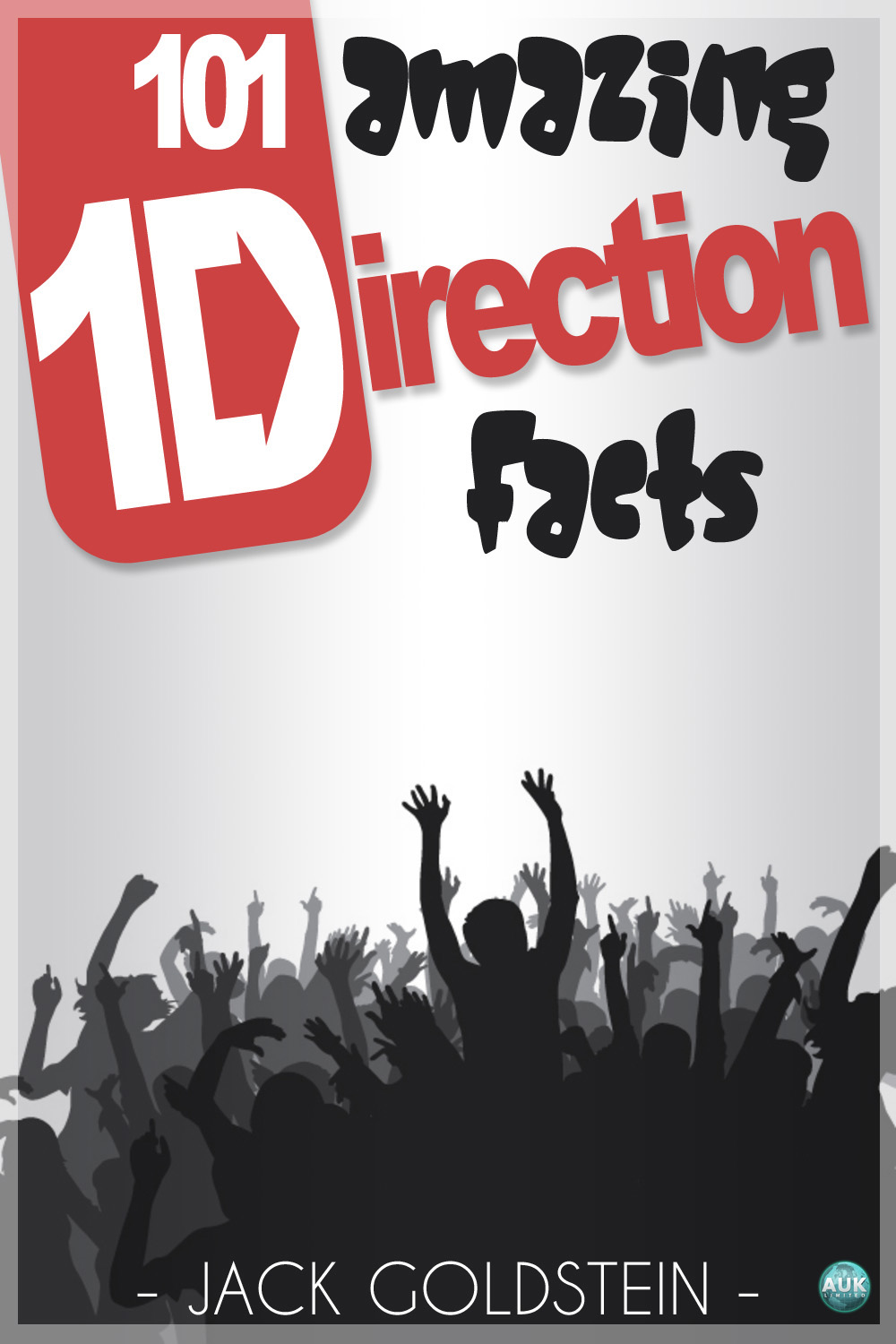 101 Amazing One Direction Facts By: Jack Goldstein