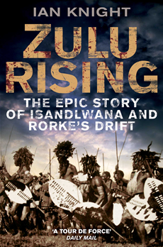 Zulu Rising The Epic Story of iSandlwana and Rorke's Drift