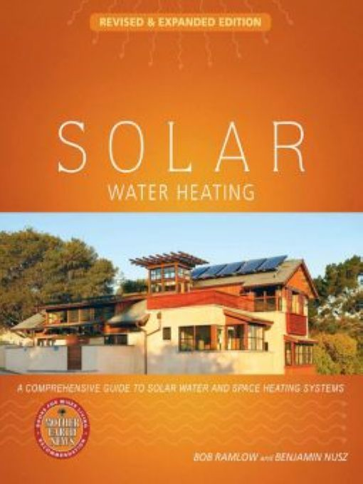 Solar Water Heating - Revised And Expanded By: Bob Ramlow and Benjamin Nusz