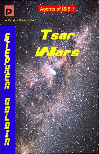 Tsar Wars: Agents of ISIS, Book 1 By: Stephen Goldin