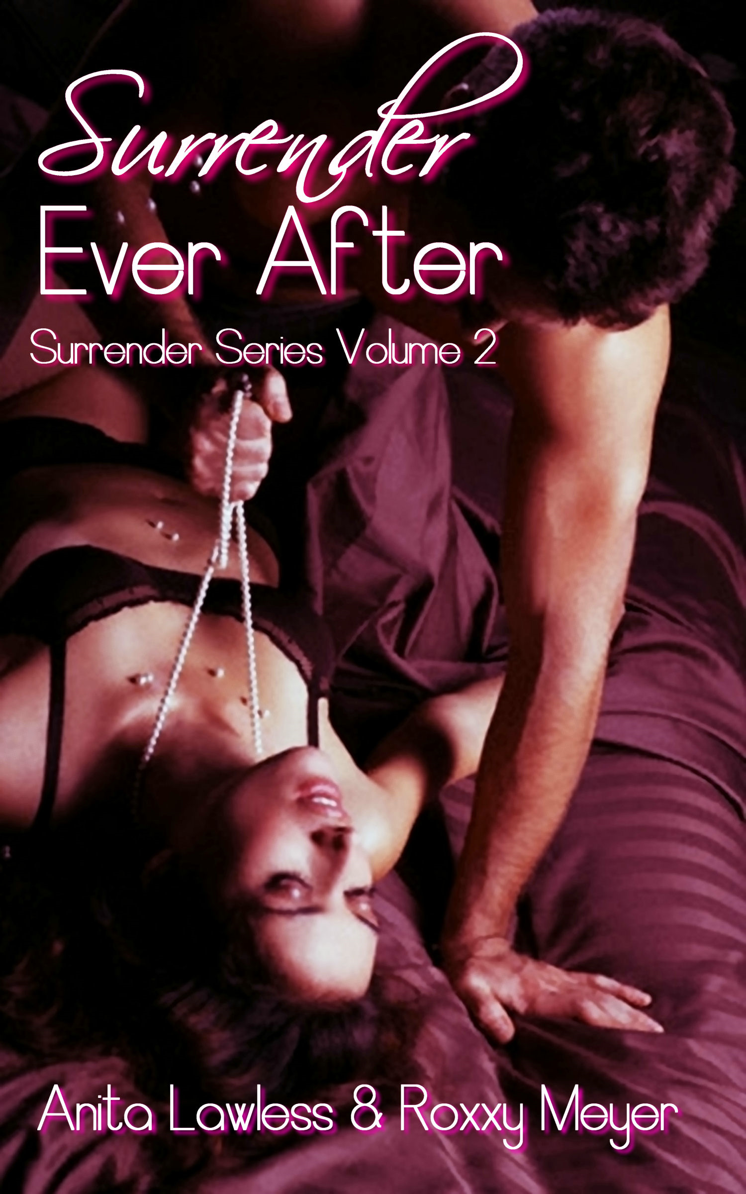 Surrender Ever After (Surrender Series Volume 2. BDSM Romance with British Dom. Includes Surrender To His Proposal, Surrender To His Wants, Surrender To His Lust, Surrender To His Love, and Surrender Ever After.)