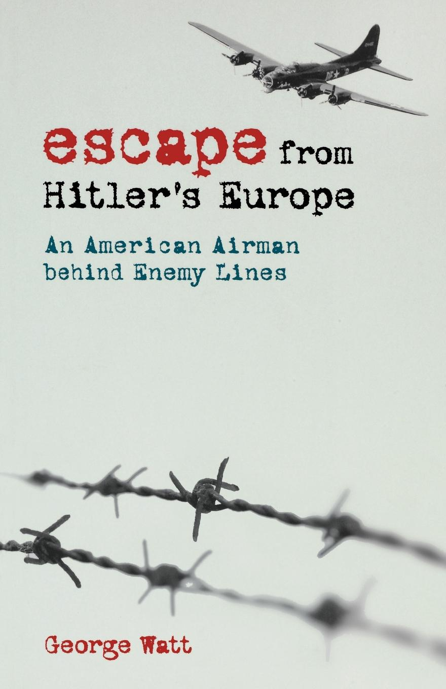Escape from Hitler's Europe By: George Watt
