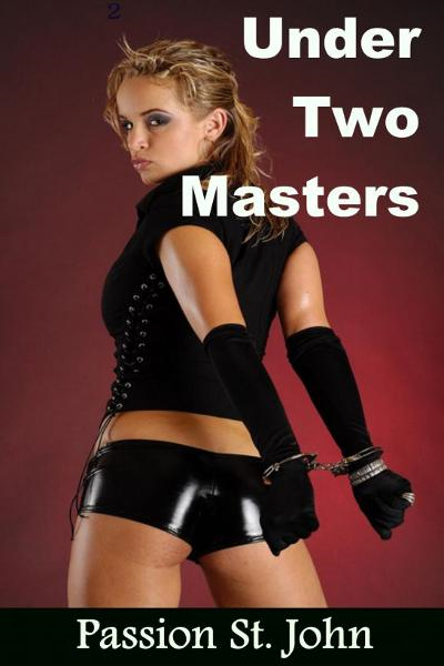 Under Two Masters By: Passion St. John