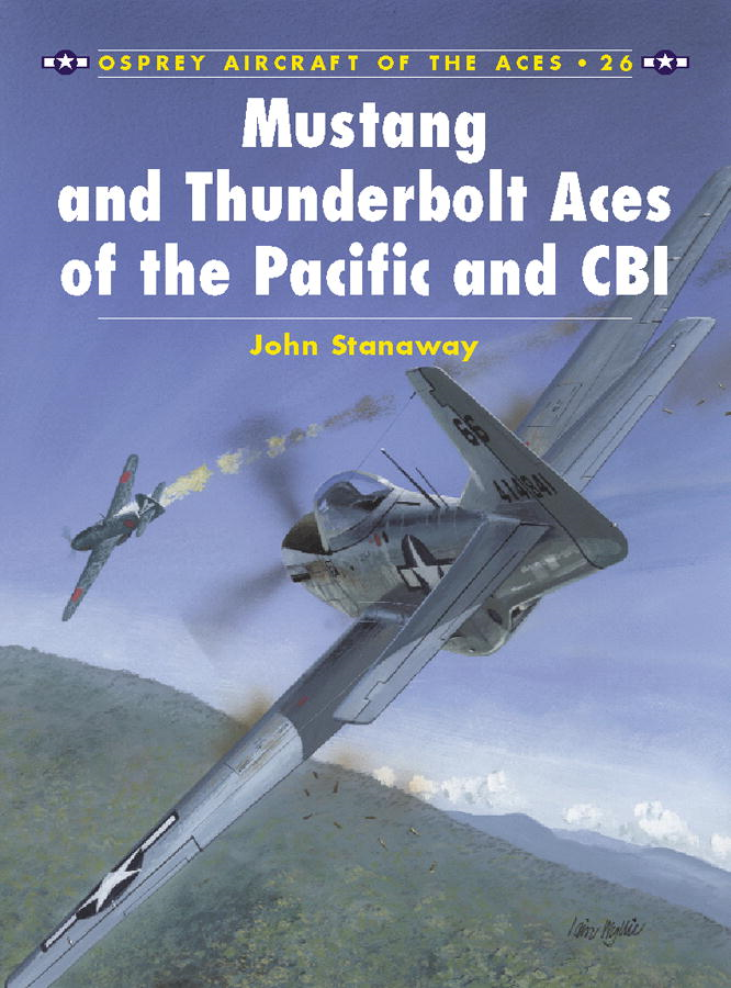 Mustang and Thunderbolt Aces of the Pacific and CBI By: John Stanaway,Tom Tullis