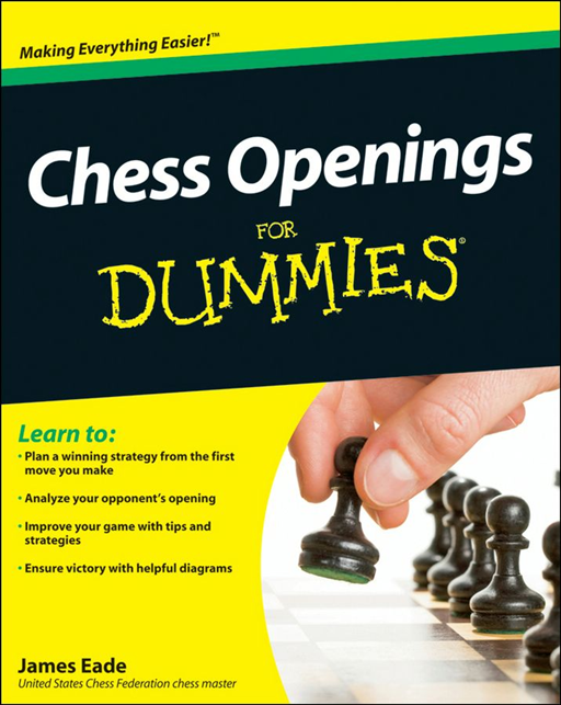 Chess Openings For Dummies By: James Eade