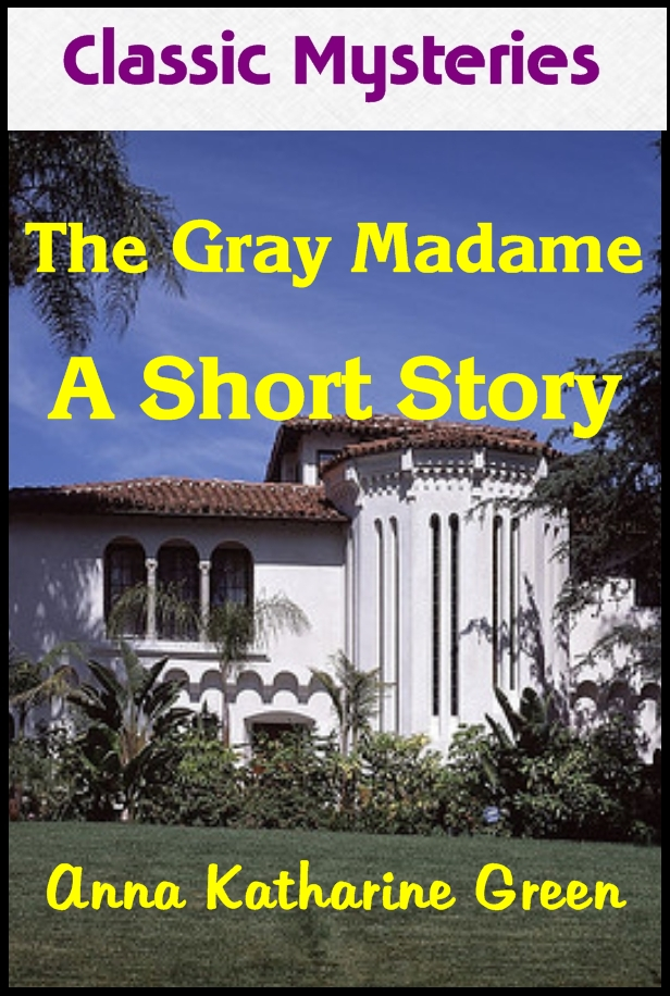 The Gray Madam By: Anna Katharine Green