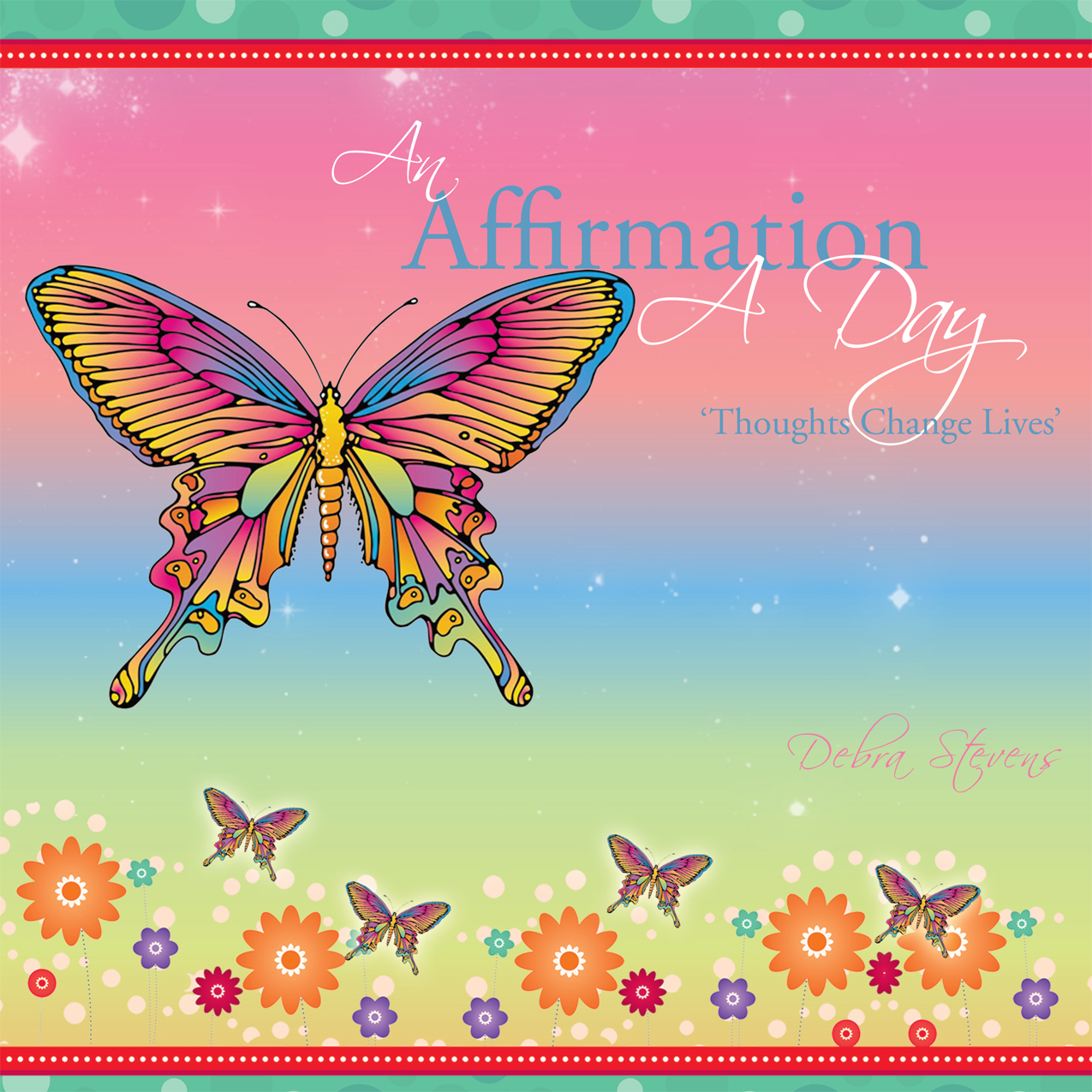 An Affirmation A Day By: Debra Stevens