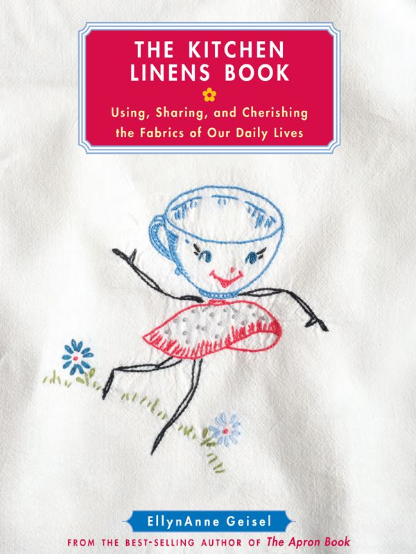 The Kitchen Linens Book: Using, Sharing, and Cherishing the Fabrics of Our Daily Lives By: EllynAnne Geisel