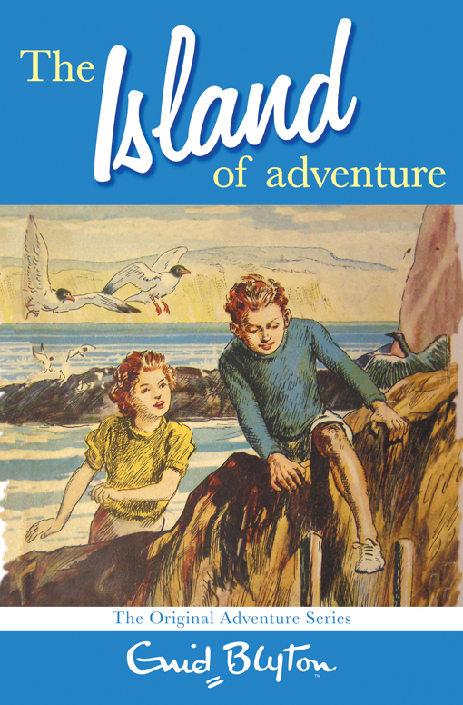 The Island of Adventure By: Enid Blyton