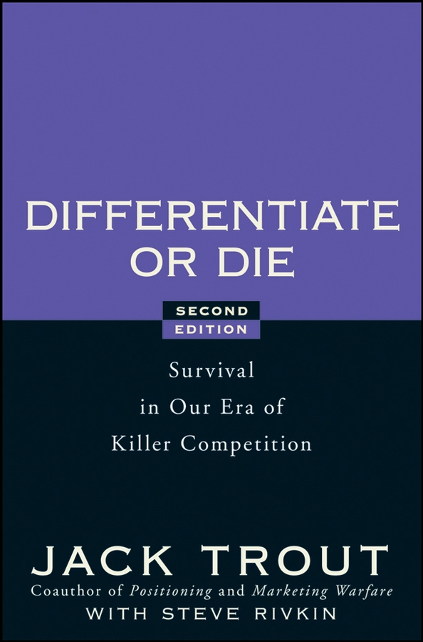 Differentiate or Die By: Jack Trout,Steve Rivkin