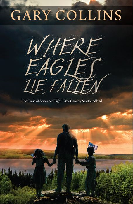 Where Eagles Lie Fallen: The Crash of Arrow Air Flight 1285 Gander Newfoundland
