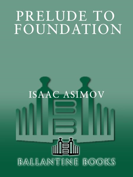 Prelude to Foundation By: Isaac Asimov