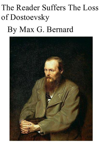 The Reader Suffers the Loss of Dostoyevsky By: Max G. Bernard
