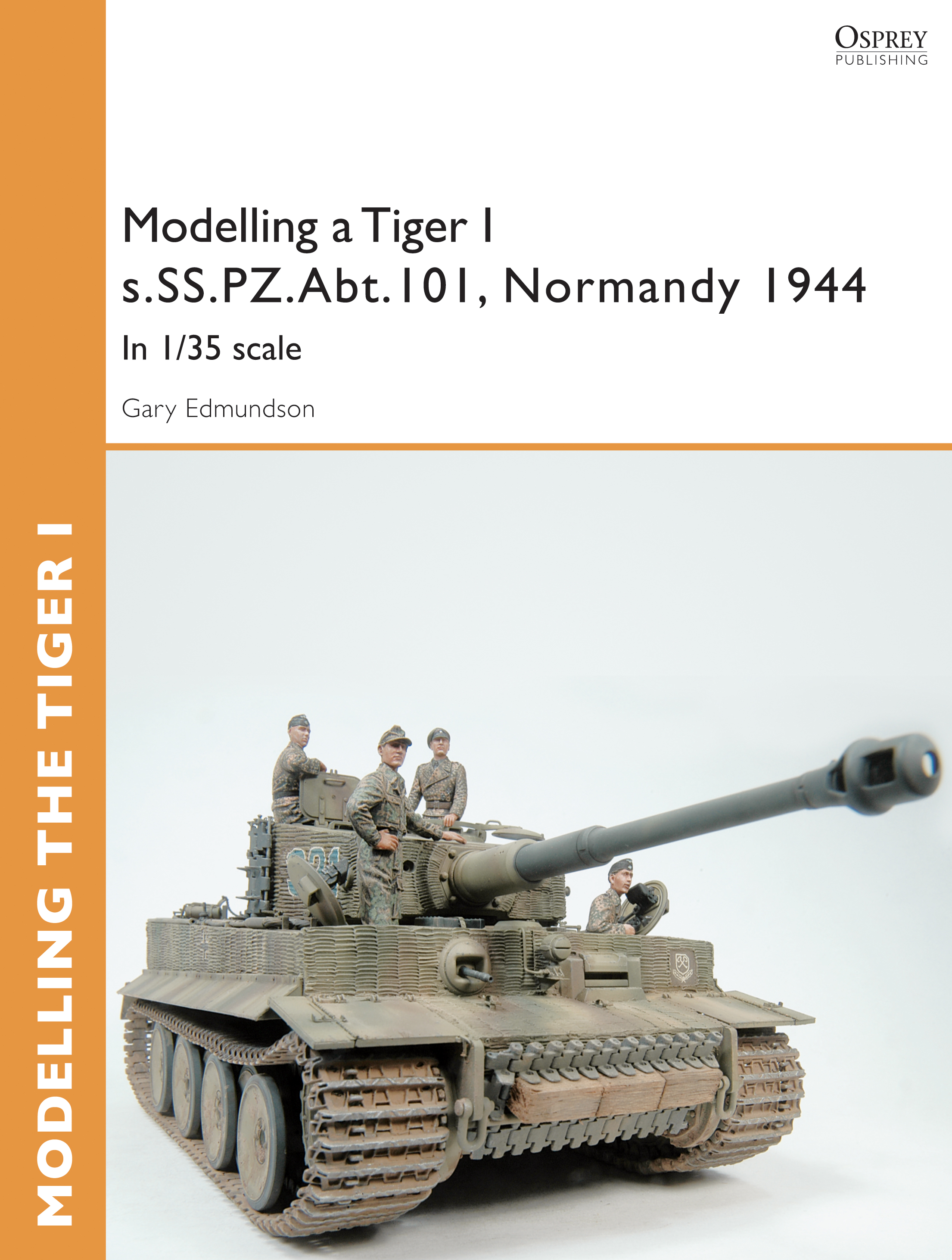 Modelling a Tiger I s.SS.PZ.Abt.101,  Normandy 1944: In 1/35 scale