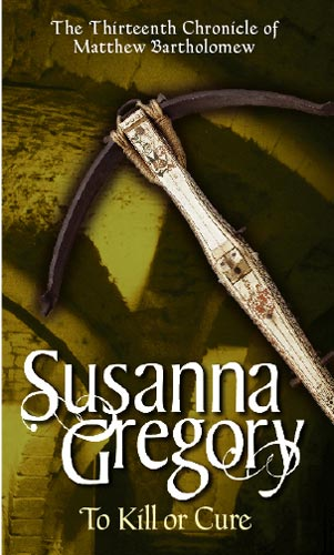 To Kill Or Cure By: Susanna Gregory